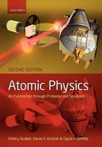 Atomic physics: An exploration through problems and solutions - Dmitry Budker,Derek Kimball,David DeMille - cover