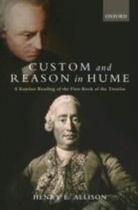 Custom and Reason in Hume: A Kantian Reading of the First Book of the Treatise - Henry E. Allison - cover