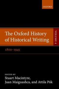 The Oxford History of Historical Writing: Volume 4: 1800-1945 - cover
