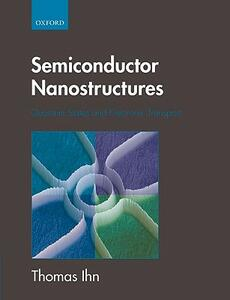 Semiconductor Nanostructures: Quantum states and electronic transport - Thomas Ihn - cover