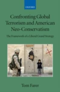 Confronting Global Terrorism and American Neo-Conservatism: The Framework of a Liberal Grand Strategy - Tom J. Farer - cover