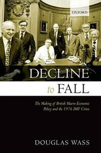 Decline to Fall: The Making of British Macro-economic Policy and the 1976 IMF Crisis - Douglas Wass - cover