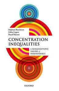 Concentration Inequalities: A Nonasymptotic Theory of Independence - Stephane Boucheron,Gabor Lugosi,Pascal Massart - cover