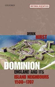 Dominion: England and its Island Neighbours, 1500-1707 - Derek Hirst - cover