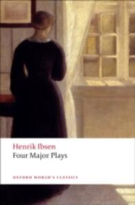 Four Major Plays: (Doll's House; Ghosts; Hedda Gabler; and The Master Builder) - Henrik Ibsen - cover