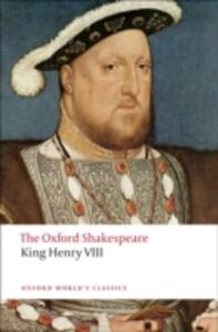 King Henry VIII: The Oxford Shakespeare: or All is True - William Shakespeare - cover