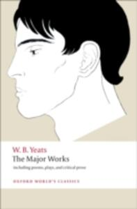 The Major Works: including poems, plays, and critical prose - W. B. Yeats - cover