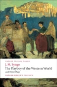 The Playboy of the Western World and Other Plays: Riders to the Sea; The Shadow of the Glen; The Tinker's Wedding; The Well of the Saints; The Playboy of the Western World; Deirdre of the Sorrows - J. M. Synge - cover
