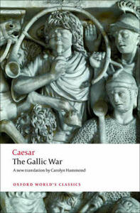 The Gallic War: Seven Commentaries on The Gallic War with an Eighth Commentary by Aulus Hirtius - Julius Caesar - cover