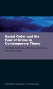 Social Order and the Fear of Crime in Contemporary Times - Stephen D. Farrall,Jonathan Jackson,Emily Gray - cover