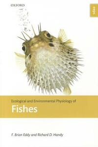 Ecological and Environmental Physiology of Fishes - F. Brian Eddy,Richard D. Handy - cover