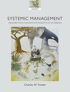 Systemic Management: Sustainable Human Interactions with Ecosystems and the Biosphere - Charles W. Fowler - cover
