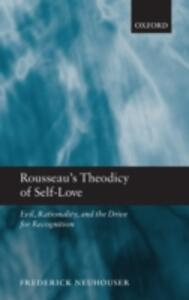 Rousseau's Theodicy of Self-Love: Evil, Rationality, and the Drive for Recognition - Frederick Neuhouser - cover