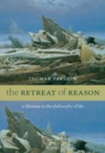 The Retreat of Reason: A dilemma in the philosophy of life - Ingmar Persson - cover
