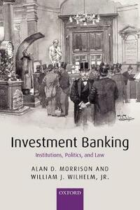 Investment Banking: Institutions, Politics, and Law - Alan D. Morrison,William J. Wilhelm Jr. - cover