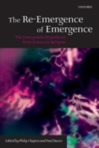 The Re-Emergence of Emergence: The Emergentist Hypothesis from Science to Religion - cover