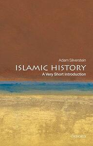 Islamic History: A Very Short Introduction - Adam J. Silverstein - cover