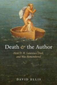 Death and the Author: How D. H. Lawrence Died, and Was Remembered - David Ellis - cover