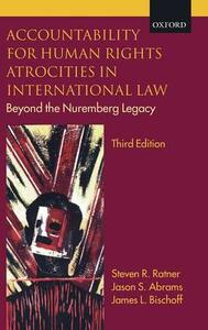 Accountability for Human Rights Atrocities in International Law: Beyond the Nuremberg Legacy - Steven R. Ratner,Jason S. Abrams,James L. Bischoff - cover