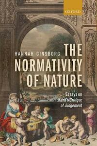 The Normativity of Nature: Essays on Kant's Critique of Judgement - Hannah Ginsborg - cover