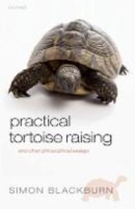 Practical Tortoise Raising: and other philosophical essays - Simon Blackburn - cover
