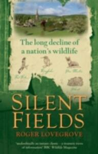 Silent Fields: The Long Decline of a Nation's Wildlife - Roger Lovegrove - cover