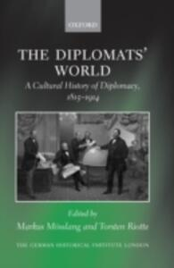 The Diplomats' World: A Cultural History of Diplomacy, 1815-1914 - cover