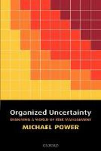 Organized Uncertainty: Designing a World of Risk Management - Michael Power - cover