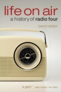 Life On Air: A History of Radio Four - David Hendy - cover