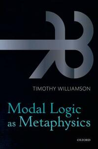 Modal Logic as Metaphysics - Timothy Williamson - cover