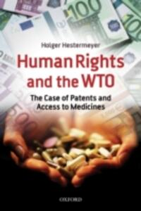 Human Rights and the WTO: The Case of Patents and Access to Medicines - Holger P. Hestermeyer - cover