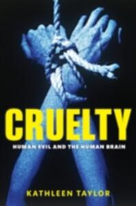 Cruelty: Human evil and the human brain - Kathleen Taylor - cover