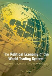 The Political Economy of the World Trading System - Bernard M. Hoekman,Michel M. Kostecki - cover