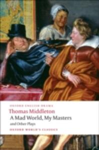 A Mad World, My Masters and Other Plays - Thomas Middleton - cover