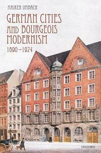 German Cities and Bourgeois Modernism, 1890-1924 - Maiken Umbach - cover