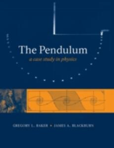 The Pendulum: A Case Study in Physics - Gregory L. Baker,James A. Blackburn - cover