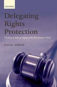 Delegating Rights Protection: The Rise of Bills of Rights in the Westminster World - David Erdos - cover