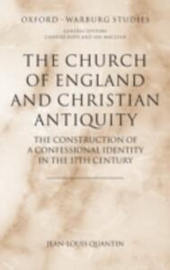 The Church of England and Christian Antiquity: The Construction of a Confessional Identity in the 17th Century - Jean-Louis Quantin - cover