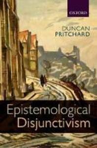 Epistemological Disjunctivism - Duncan Pritchard - cover