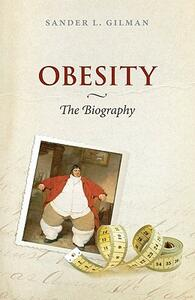 Obesity: The Biography - Sander L. Gillman - cover