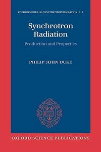 Synchrotron Radiation: Production and Properties - Philip Duke - cover