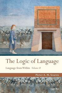 The Logic of Language: Language From Within Volume II - Pieter A. M. Seuren - cover