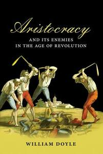 Aristocracy and its Enemies in the Age of Revolution - William Doyle - cover