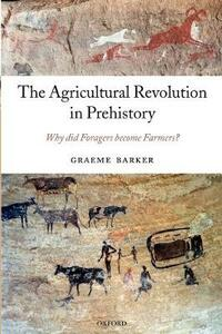 The Agricultural Revolution in Prehistory: Why did Foragers become Farmers? - Graeme Barker - cover