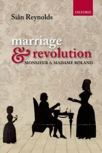 Marriage and Revolution: Monsieur and Madame Roland - Sian Reynolds - cover