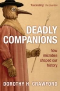 Deadly Companions: How microbes shaped our history - Dorothy H. Crawford - cover