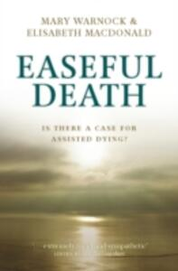 Easeful Death: Is there a case for assisted dying? - Mary Warnock,Elisabeth Macdonald - cover
