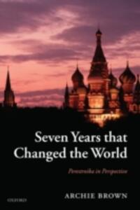 Seven Years that Changed the World: Perestroika in Perspective - Archie Brown - cover