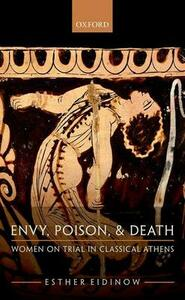 Envy, Poison, & Death: Women on Trial in Classical Athens - Esther Eidinow - cover