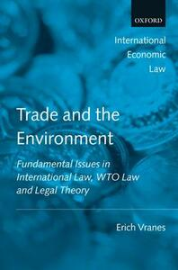 Trade and the Environment: Fundamental Issues in International Law, WTO Law, and Legal Theory - Erich Vranes - cover